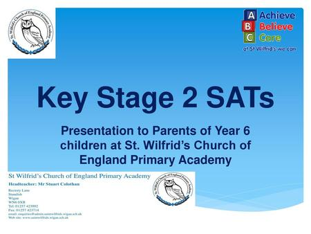 Key Stage 2 SATs Presentation to Parents of Year 6 children at St. Wilfrid's Church of England Primary Academy.