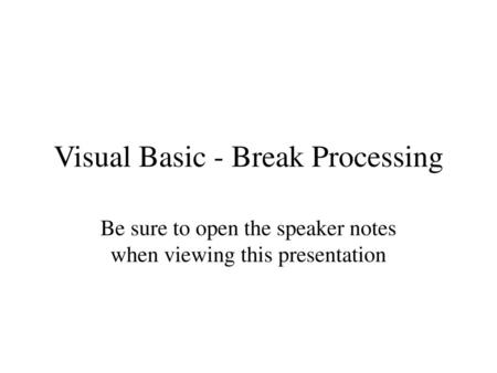 Visual Basic - Break Processing