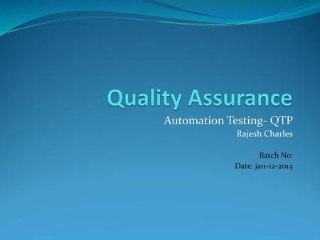 Automation Testing- QTP Rajesh Charles Batch No: Date: jan