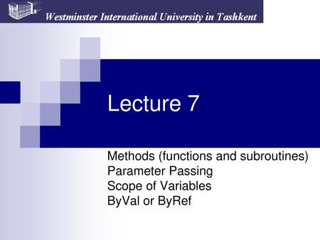Lecture 7 Methods (functions and subroutines) Parameter Passing