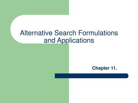 Alternative Search Formulations and Applications