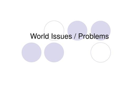 World Issues / Problems