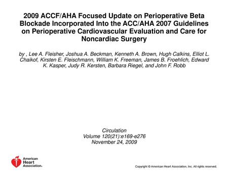 2009 ACCF/AHA Focused Update on Perioperative Beta Blockade Incorporated Into the ACC/AHA 2007 Guidelines on Perioperative Cardiovascular Evaluation and.