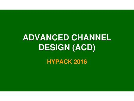 ADVANCED CHANNEL DESIGN (ACD)