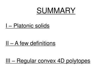SUMMARY I – Platonic solids II – A few definitions