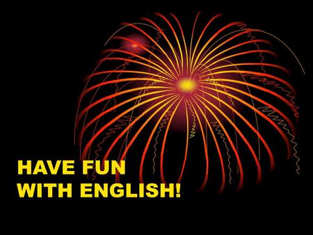 HAVE FUN WITH ENGLISH!.