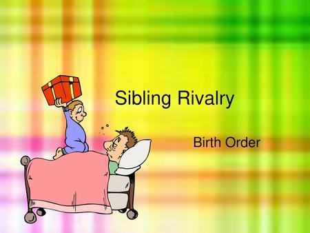 Sibling Rivalry Birth Order.