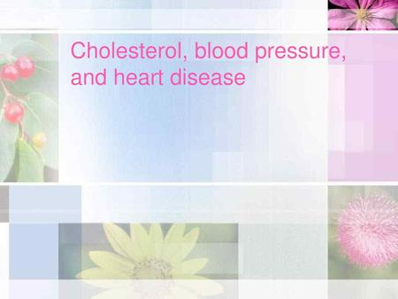 Cholesterol, blood pressure, and heart disease