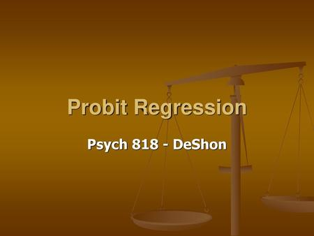 Probit Regression Psych 818 - DeShon.