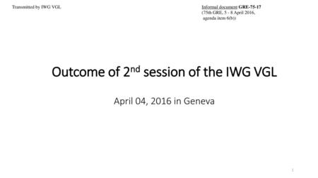 Outcome of 2nd session of the IWG VGL April 04, 2016 in Geneva