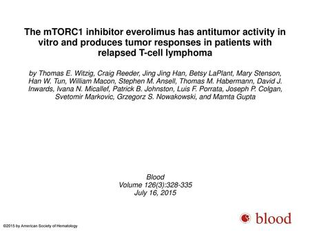 The mTORC1 inhibitor everolimus has antitumor activity in vitro and produces tumor responses in patients with relapsed T-cell lymphoma by Thomas E. Witzig,