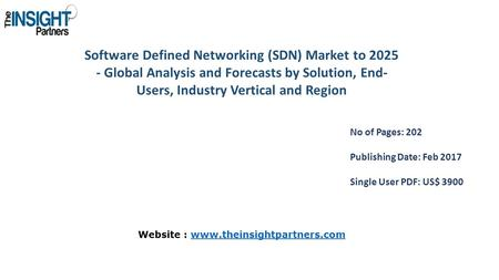 Software Defined Networking (SDN) Market to Global Analysis and Forecasts by Solution, End- Users, Industry Vertical and Region No of Pages: 202.
