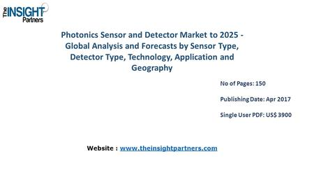 Photonics Sensor and Detector Market to Global Analysis and Forecasts by Sensor Type, Detector Type, Technology, Application and Geography No of.