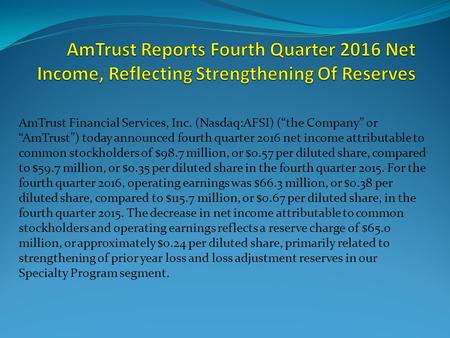 "AmTrust Financial Services, Inc. (Nasdaq:AFSI) (""the Company"" or ""AmTrust"") today announced fourth quarter 2016 net income attributable to common stockholders."