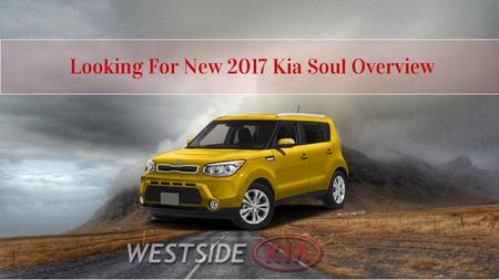 Looking For New 2017 Kia Soul Overview