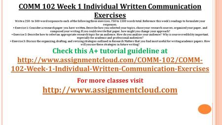 COMM 102 Week 1 Individual Written Communication Exercises Write a 250- to 500-word response to each of the following three exercises, 750 to 1500 words.