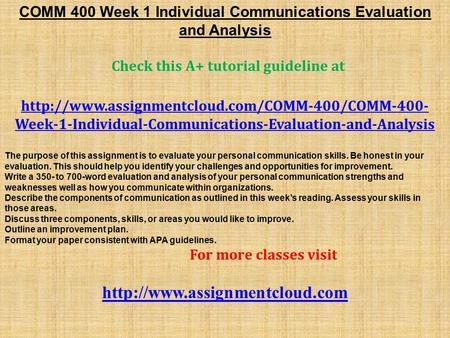 COMM 400 Week 1 Individual Communications Evaluation and Analysis Check this A+ tutorial guideline at
