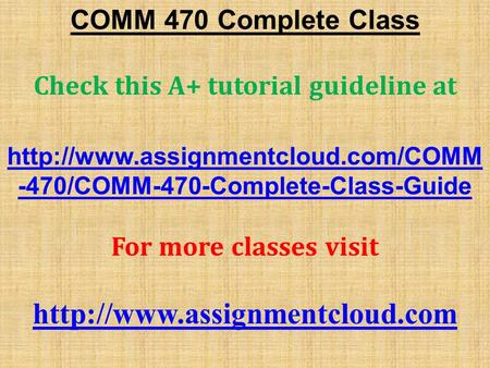 COMM 470 Complete Class Check this A+ tutorial guideline at  -470/COMM-470-Complete-Class-Guide For more classes visit.
