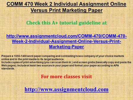 COMM 470 Week 2 Individual Assignment Online Versus Print Marketing Paper Check this A+ tutorial guideline at