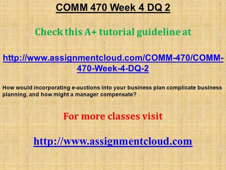 COMM 470 Week 4 DQ 2 Check this A+ tutorial guideline at  470-Week-4-DQ-2 How would incorporating e-auctions.