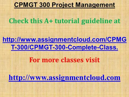 CPMGT 300 Project Management ​ Check this A+ tutorial guideline at  T-300/CPMGT-300-Complete-Class. For more classes.