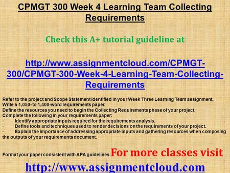 CPMGT 300 Week 4 Learning Team Collecting Requirements Check this A+ tutorial guideline at  300/CPMGT-300-Week-4-Learning-Team-Collecting-