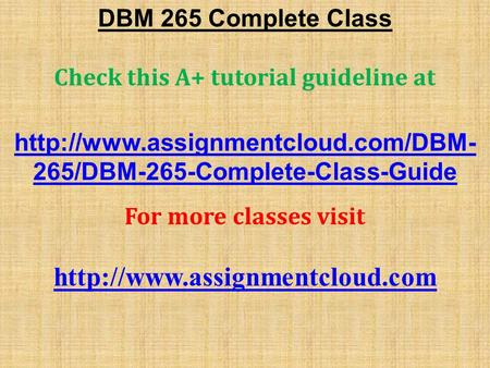 DBM 265 Complete Class Check this A+ tutorial guideline at  265/DBM-265-Complete-Class-Guide For more classes visit.