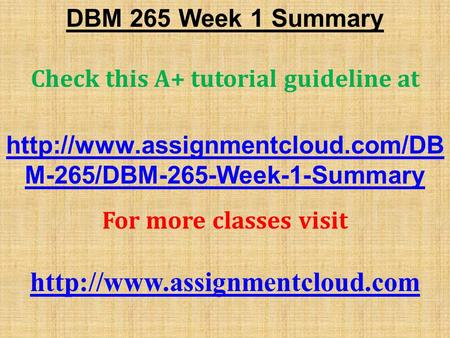 DBM 265 Week 1 Summary Check this A+ tutorial guideline at  M-265/DBM-265-Week-1-Summary For more classes visit