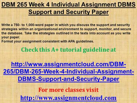 DBM 265 Week 4 Individual Assignment DBMS Support and Security Paper Write a 750- to 1,000-word paper in which you discuss the support and security strategies.