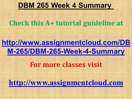 DBM 265 Week 4 Summary Check this A+ tutorial guideline at  M-265/DBM-265-Week-4-Summary For more classes visit