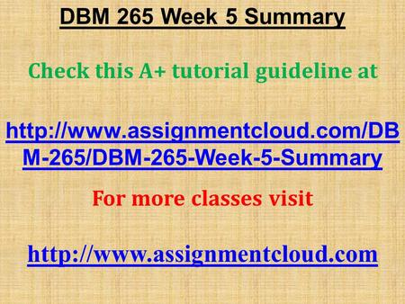 DBM 265 Week 5 Summary Check this A+ tutorial guideline at  M-265/DBM-265-Week-5-Summary For more classes visit