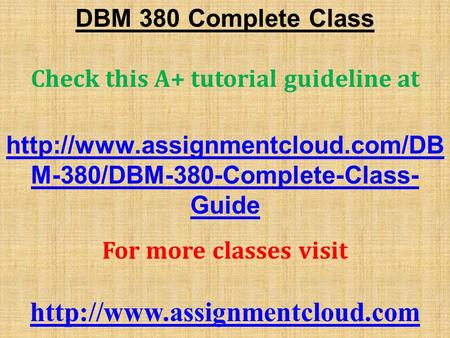 DBM 380 Complete Class Check this A+ tutorial guideline at  M-380/DBM-380-Complete-Class- Guide For more classes visit.