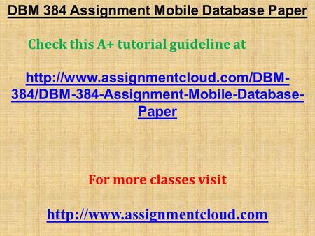 DBM 384 Assignment Mobile Database Paper Check this A+ tutorial guideline at  384/DBM-384-Assignment-Mobile-Database-