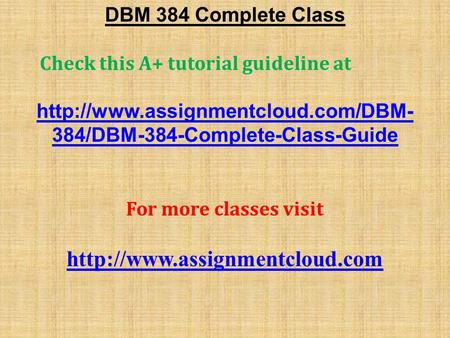 DBM 384 Complete Class Check this A+ tutorial guideline at  384/DBM-384-Complete-Class-Guide For more classes visit.