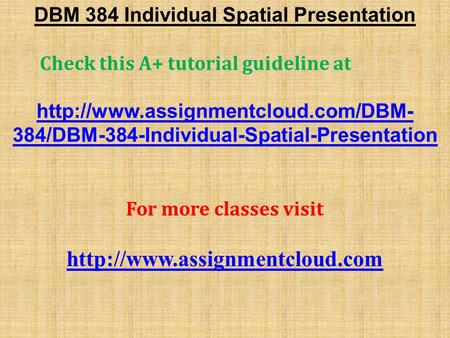 DBM 384 Individual Spatial Presentation Check this A+ tutorial guideline at  384/DBM-384-Individual-Spatial-Presentation.