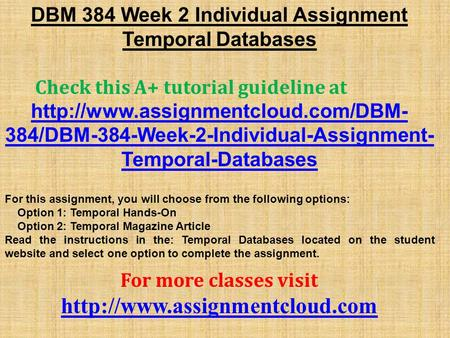 DBM 384 Week 2 Individual Assignment Temporal Databases Check this A+ tutorial guideline at  384/DBM-384-Week-2-Individual-Assignment-
