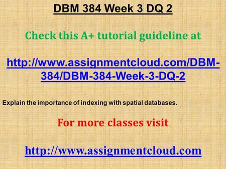 DBM 384 Week 3 DQ 2 Check this A+ tutorial guideline at  384/DBM-384-Week-3-DQ-2 Explain the importance of indexing.