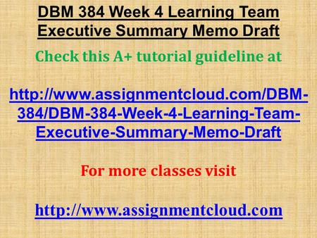 DBM 384 Week 4 Learning Team Executive Summary Memo Draft Check this A+ tutorial guideline at  384/DBM-384-Week-4-Learning-Team-