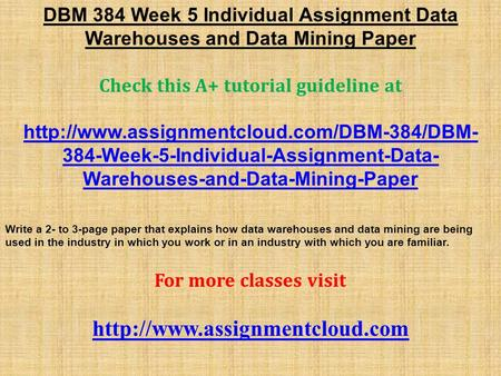 DBM 384 Week 5 Individual Assignment Data Warehouses and Data Mining Paper Check this A+ tutorial guideline at