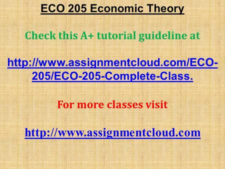 ECO 205 Economic Theory Check this A+ tutorial guideline at  205/ECO-205-Complete-Class. For more classes visit