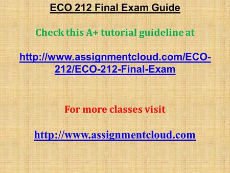 ECO 212 Final Exam Guide Check this A+ tutorial guideline at  212/ECO-212-Final-Exam For more classes visit
