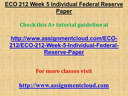 ECO 212 Week 5 Individual Federal Reserve Paper Check this A+ tutorial guideline at  212/ECO-212-Week-5-Individual-Federal-