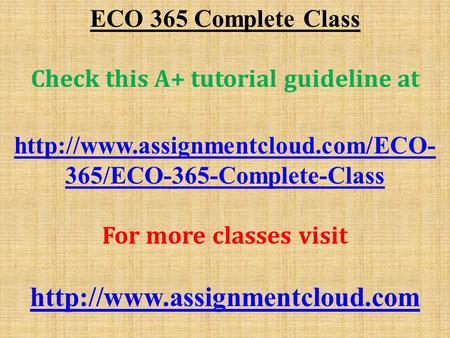 ECO 365 Complete Class Check this A+ tutorial guideline at  365/ECO-365-Complete-Class For more classes visit