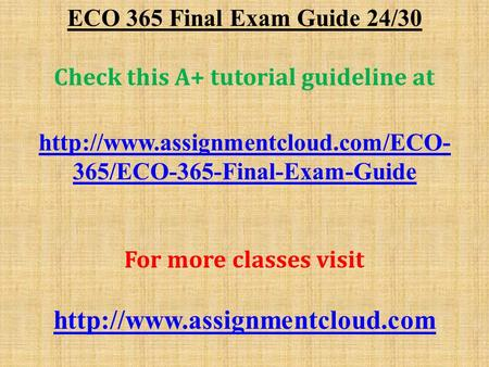 ECO 365 Final Exam Guide 24/30 Check this A+ tutorial guideline at  365/ECO-365-Final-Exam-Guide For more classes visit.