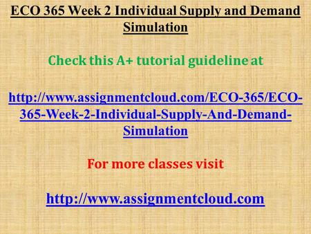 ECO 365 Week 2 Individual Supply and Demand Simulation Check this A+ tutorial guideline at  365-Week-2-Individual-Supply-And-Demand-
