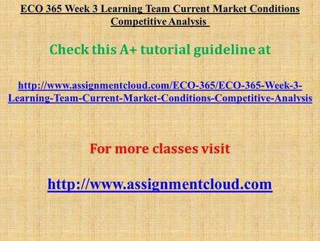 ECO 365 Week 3 Learning Team Current Market Conditions Competitive Analysis Check this A+ tutorial guideline at