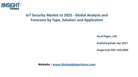 IoT Security Market to Global Analysis and Forecasts by Type, Solution and Application No of Pages: 150 Publishing Date: Apr 2017 Single User PDF: