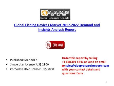 Global Fishing Devices Market Demand and Insights Analysis Report Published: Mar 2017 Single User License: US$ 2900 Corporate User License: US$