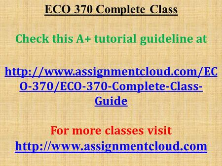 ECO 370 Complete Class Check this A+ tutorial guideline at  O-370/ECO-370-Complete-Class- Guide For more classes visit.