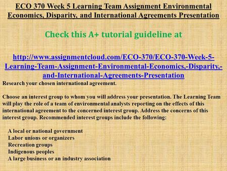 ECO 370 Week 5 Learning Team Assignment Environmental Economics, Disparity, and International Agreements Presentation Check this A+ tutorial guideline.